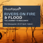 RiverForum: RIVERS ON FIRE & FLOOD – THE JOURNEY TO RESILIENCE